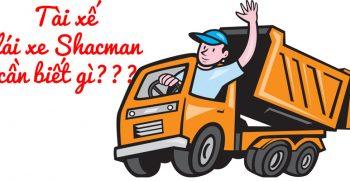 Lái xe Shacman cần biết thông tin gì?